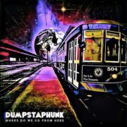 Dumpstaphunk – Where Do We Go From Here
