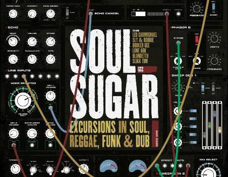 Soul Sugar – Excursions In Soul, Reggae, Funk & Dub