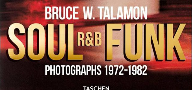 Bruce W. Talamon – Soul R&B Funk – Photographs 1972-1982 – NEUAUFLAGE!